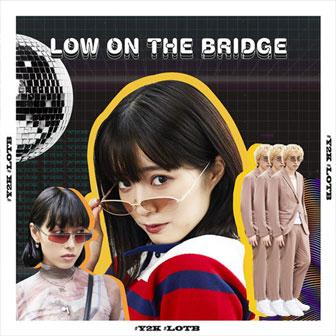 Y2K 复古再临:延伸出 LOW ON THE BRIDGE 时尚风潮!